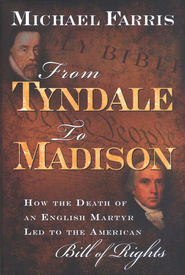 From Tyndale to Madison: How the Death of an English Martyr Led to the American Bill of Rights  -     By: Michael Farris
