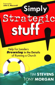 Simply Strategic Stuff  -              By: Tim Stevens, Tony Morgan
