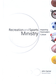 Recreation and Sports Ministry: Impacting Postmodern Culture  -