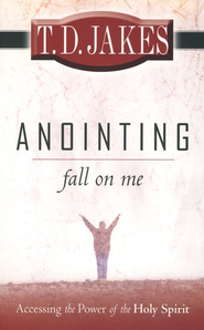 Anointing Fall on Me  -              By: T.D. Jakes
