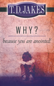 Why? Because You Are Anointed  -     By: T.D. Jakes