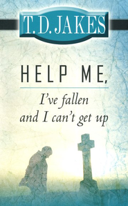 Help me I've Fallen and I Can't Get Up  -     By: T. D. Jakes