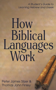 How Biblical Languages Work: A Student's Guide to Learning Hebrew & Greek  -     By: Peter James Silzer, Thomas John Finley