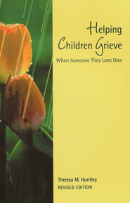Helping Children Grieve: When Someone They Love Dies,   -     By: Theresa Huntley