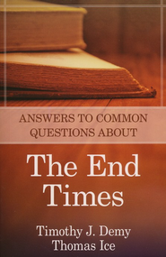 Answers to Common Questions about the End Times  -     By: Timothy J. Demy, Thomas Ice