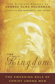 The Kingdom: Their Emerging Rule of Christ Among Men: The Original Classic by George Dana Boardman  -     By: Bob Mumford, Jack Taylor
