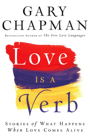 Love is a Verb: Stories of What Happens When Love Comes Alive - eBook  -     By: Gary Chapman