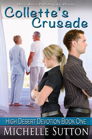 High Desert Devotion Book One: Collette's Crusade - eBook  -     By: Michelle Sutton