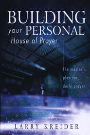 Building Your Personal House of Prayer: The Master's Plan for Daily Prayer  -     By: Larry Kreider