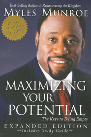 Maximizing Your Potential: The Keys to Dying Empty (Expanded Edition)  -     By: Myles Munroe