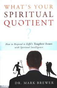 What is Your Spiritual Quotient?: How to Respond to Life's Toughest Issues with Spiritual Intelligence  -     By: Mark Brewer