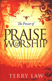 The Power of Praise and Worship  -     By: Terry Law