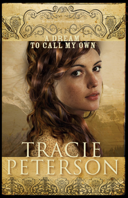 Dream to Call My Own, A - eBook  -     By: Tracie Peterson