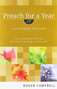 Preach for a Year, Volume 7: 104 Sermon Outlines  -     By: Roger Campbell