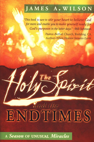 The Holy Spirit and the Endtimes: A Season of Unusual Miracles  -     By: James A. Wilson