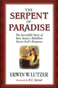 The Serpent of Paradise: The Incredible Story of How Satan's  Rebellion Serves God's Purposes  -     By: Erwin W. Lutzer