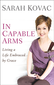 In Capable Arms: Living a Life Embraced by Grace - eBook  -     By: Sarah Kovac