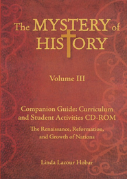 The Mystery of History Volume 3 Companion Guide:  Curriculum and Student Activities Family License CD-Rom  -