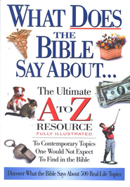 What Does the Bible Say About... The Ultimate A to Z Resource   -