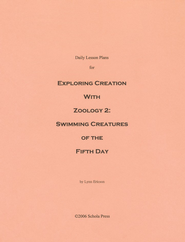 Daily Lesson Plans for Exploring Creation with Zoology 2: Swimming Creatures of the Fifth Day  -              By: Lynn Ericson