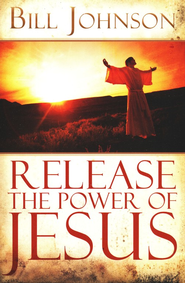 Release the Power of Jesus  -              By: Bill Johnson