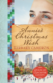 Annie's Christmas Wish, Quilts of Lancaster County Series #4   -     By: Barbara Cameron
