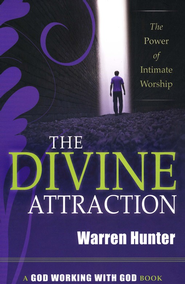 The Divine Attraction: The Power of Intimate Worship  -     By: Warren Hunter
