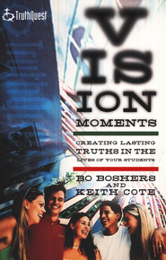 Vision Moments: Creating Lasting Truths in the Lives of Your  Students  -     By: Bo Boshers, Keith Cote
