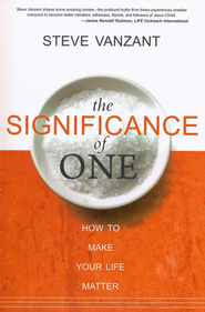 The Significance of One: How to Make Your Life Matter  -     By: Steve Vanzant