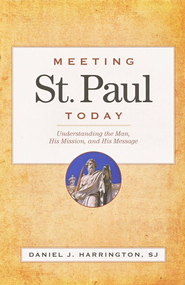 Meeting St. Paul Today: Understanding the Man, His Mission, and His Message  -     By: Daniel J. Harrington
