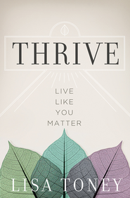 Thrive: Live Like You Matter - eBook  -     By: Lisa Toney