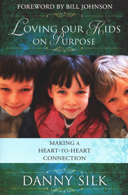 Loving Our Kids on Purpose: Making a Heart-to-Heart Connection  -              By: Danny Silk