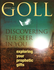 Discovering the Seer in You: Exploring Your Prophetic Gifts  -     By: James Goll