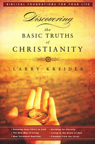 Discovering the Basic Truths of Christianity: Biblical Foundations for Your Life  -              By: Larry Kreider