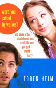 Were You Raised by Wolves? And Seven Other Crucial Questions to Ask the One You Just Might Marry  -     By: Toben Heim