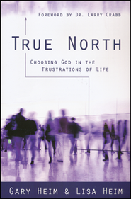 True North: Choosing God in the Frustrations of Life  -     By: Gary Heim, Lisa Heim