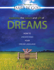 Exploring the Nature and Gift of Dreams: How to Understand Your Dream Language  -     By: James Goll