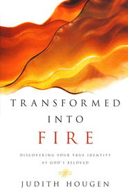 Transformed Into Fire: Discovering Your True Identity as God's Beloved, New Cover  -              By: Judith Hougen