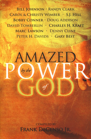 Amazed by the Power of God  -              By: Bill Johnson, Randy Clark