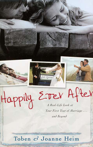 Happily Ever After: A Real-Life Look at Your First Year of Marriage . . . and Beyond  -     By: Toben Heim, Joanne Heim