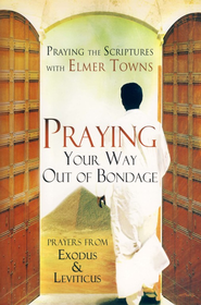 Praying Your Way Out of Bondage: Prayers from Exodus and Leviticus  -     By: Elmer L. Towns