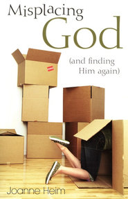 Misplacing God: And Finding Him Again  -     By: Joanne Heim