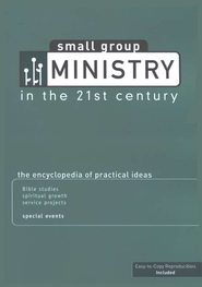 Small Group Ministry in the 21st Century: The Encyclopedia of Practical Ideas  -