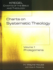 Charts of Systematic Theology, Volume 1   -     By: H. Wayne House