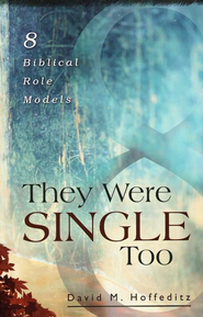 They Were Single Too: 8 Biblical Role Models   -     By: David M. Hoffeditz