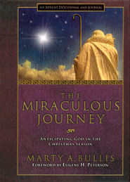 The Miraculous Journey: Anticipating God in the  Christmas Season  -     By: Marty Bullis