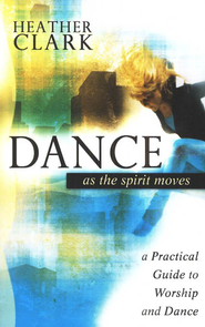 Dance As the Spirit Moves  -     By: Heather Clark