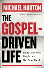 Gospel-Driven Life, The: Being Good News People in a Bad News World - eBook  -     By: Michael Horton