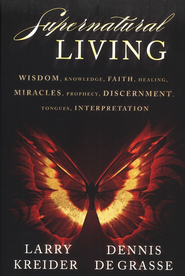 Supernatural Living  -     By: Larry Kreider, Dennis DeGrasse