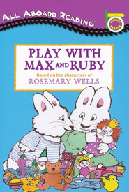 All Aboard Reading, Picture Reader: Play with Max and Ruby   -              By: Rosemary Wells